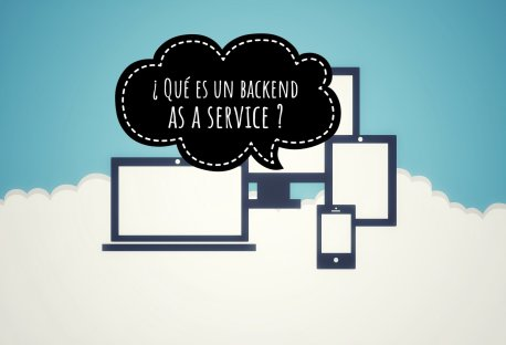 ¿Qué es un Backend as a Service?